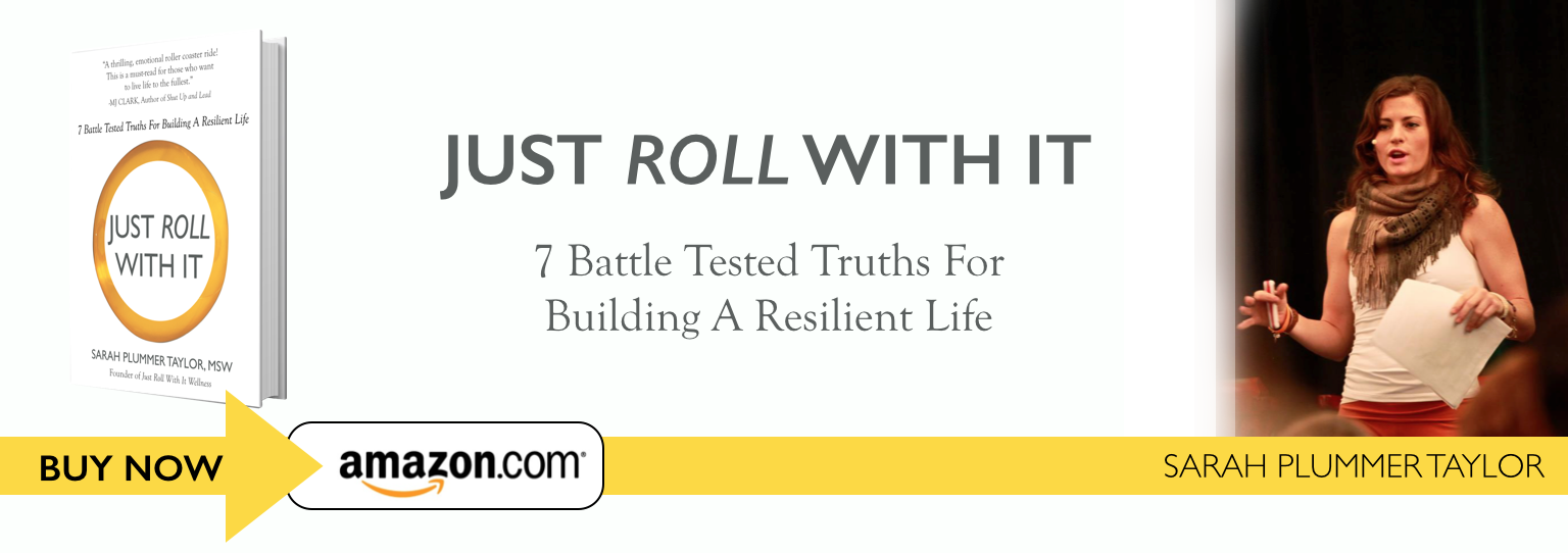Just Roll With It: 7 Battle Tested Truths For Building a Resilient Life
